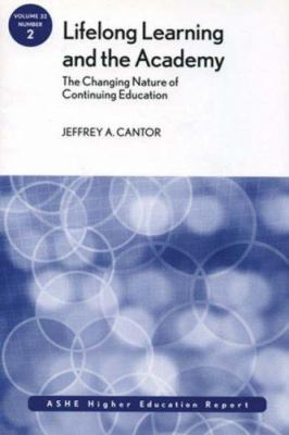 Lifelong Learning and the Academy: The Changing Nature of Continuing Education, Number 2 9780787995775