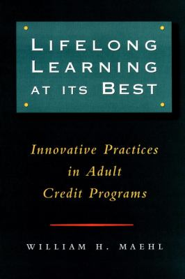 Lifelong Learning at Its Best: Innovative Practices in Adult Credit Programs 9780787946036
