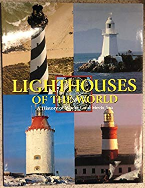 Lighthouses of the World: A History of Where Land Meets Sea