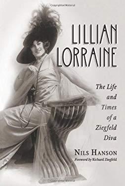 Lillian Lorraine: The Life and Times of a Ziegfeld Diva 9780786464074