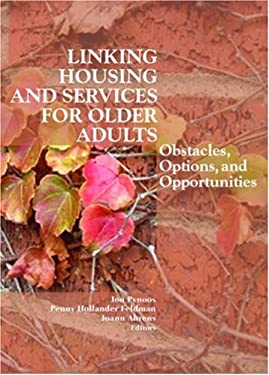Linking Housing and Services for Older Adults: Obstacles, Options, and Opportunities 9780789027795