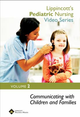 Lippincott's Pediatric Nursing Video Series: Communicating with Children and Families: Volume 2 9780781792318