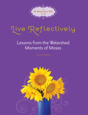 Live Reflectively: Lessons from the Watershed Moments of Moses 9780781405935