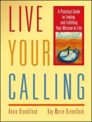 Live Your Calling: A Practical Guide to Finding and Fulfilling Your Mission in Life 9780787968953
