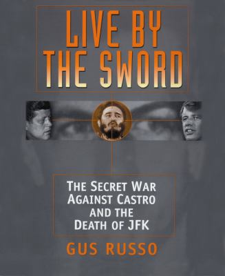 Live by the Sword: The Secret War Against Castro and the Death of JFK 9780786195077