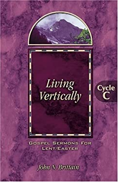 Living Vertically: Gospel Lesson Sermons for Lent/Easter, Cycle C 9780788017315