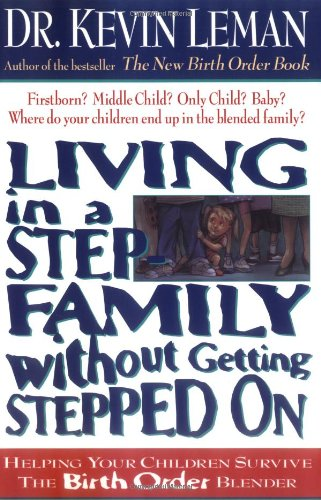 Living in a Step-Family Without Getting Stepped on: Helping Your Children Survive the Birth Order Blender 9780785266013
