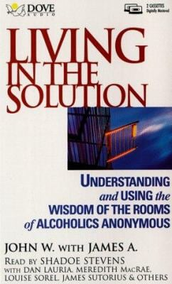 Living in the Solution: Using the Wisdom of the Rooms of Alcoholics Anonymous 9780787115821