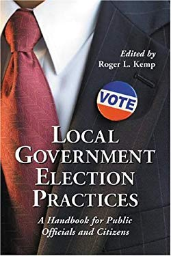 Local Government Election Practices: A Handbook for Public Officials and Citizens 9780786428434