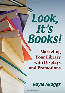 Look, Its Books!: Marketing Your Library with Displays and Promotions 9780786431328