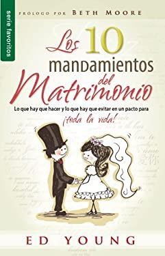 Los 10 Mandamientos del Matrimonio = The 10 Commandments of Marriage 9780789916884