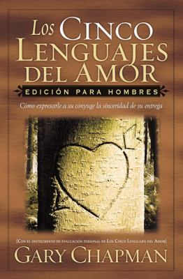 Los Cinco Lenguajes del Amor: Edicion Para Hombres: Como Expresarle a Su Conyuge La Sinceridad de Su Entrega 9780789912862