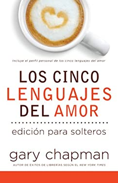 Los Cinco Lenguajes del Amor Para Solters = The Five Love Languages for Singles 9780789912916