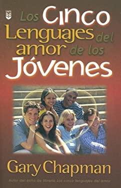 Los Cinco Lenguajes del Amor de los Jovenes = The Five Love Languages of Teenagers 9780789908728