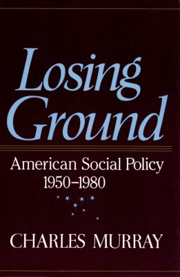 Losing Ground: American Social Policy, 1950-1980 9780786100767