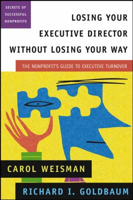 Losing Your Executive Director Without Losing Your Way: The Nonprofit's Guide to Executive Turnover 9780787963712