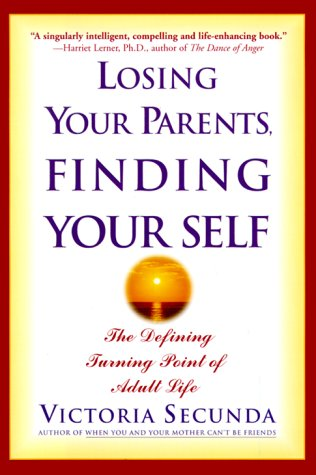 Losing Your Parents, Finding Your Self: The Defining Turning Point of Adult Life 9780786863129