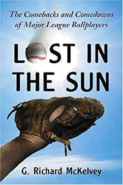 Lost in the Sun: The Comebacks and Comedowns of Major League Ballplayers 9780786432189