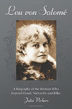 Lou von Salome: A Biography of the Woman Who Inspired Freud, Nietzsche and Rilke 9780786436064