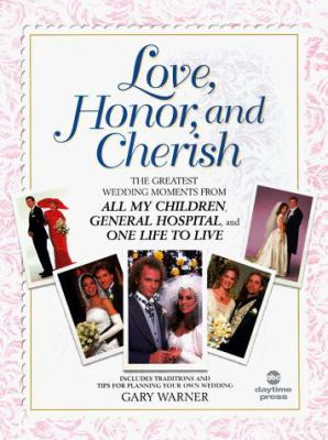 Love, Honor & Cherish: The Greatest Wedding Moments from All My Children, General Hospital, and One Life to Live