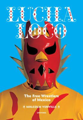 Lucha Loco: The Free Wrestlers of Mexico 9780789320346