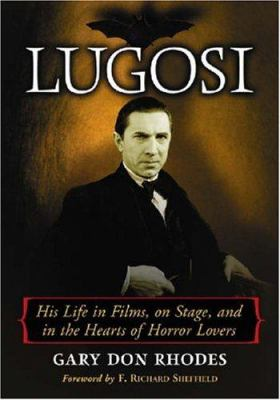 Lugosi: His Life in Films, on Stage, and in the Hearts of Horror Lovers 9780786427659