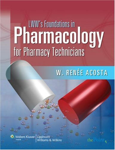 Lww's Foundations in Pharmacology for Pharmacy Technicians: A Series for Education & Practice 9780781766241