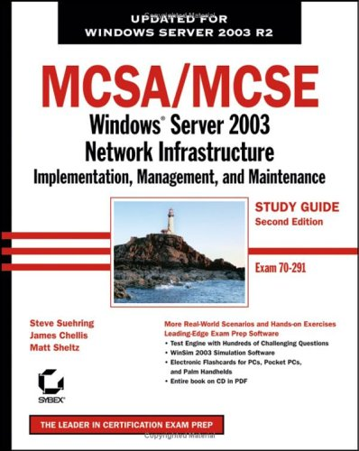 MCSA/MCSE: Windows Server 2003 Network Infrastructure Implementation, Management, and Maintenance Study Guide: Exam 70-291 [With CDROM] 9780782144499