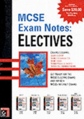 MCSE Exam Notes: Electives: Covers 5 Exams: 70-059, 70-081, 70-087, 70-088, 70-028 9780782125764