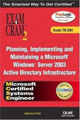 MCSE Planning, Implementing, and Maintaining a Microsoft Windows Server 2003 Active Directory Infrastructure Exam Cram 2 (Exam Cram 70-294) 9780789729507