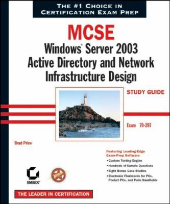 MCSE: Windows Server 2003 Active Directory and Network Infrastructure Design Study Guide: Exam 70-297 9780782143218