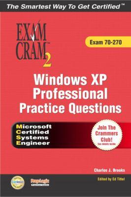 MCSE Windows XP Professional Practice Questions Exam Cram 2 (Exam 70-270) 9780789731074