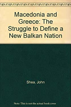 Macedonia and Greece: The Struggle to Define a New Balkan Nation 9780786402281