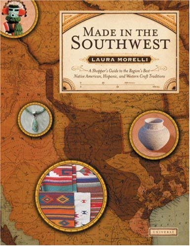 Made in the Southwest: A Shopper's Guide to the Region's Best Native American, Hispanic and Western Craft Traditions 9780789313829
