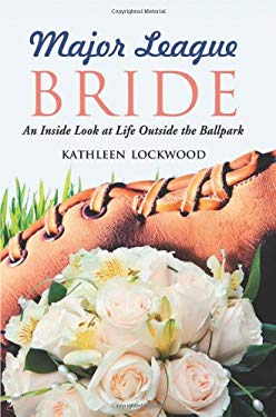 Major League Bride: An Inside Look at Life Outside the Ballpark 9780786445608