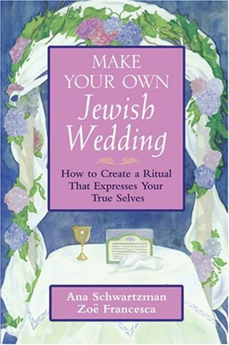 Make Your Own Jewish Wedding: How to Create a Ritual That Expresses Your True Selves 9780787970796
