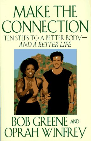 Make the Connection: Ten Steps to a Better Body--And a Better Life 9780786862566