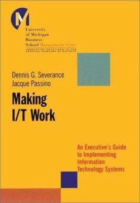 Making I/T Work: An Executive's Guide to Implementing Information Technology Systems 9780787963842
