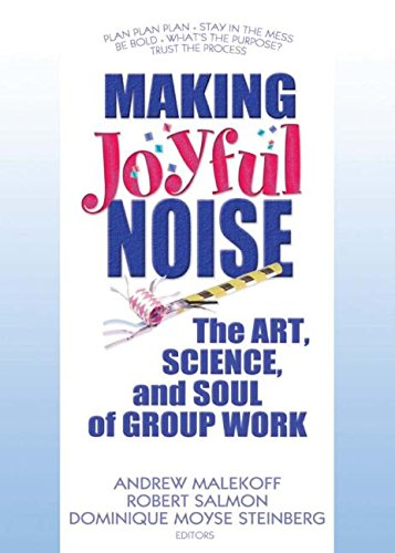 Making Joyful Noise: The Art, Science, and Soul of Group Work 9780789032386