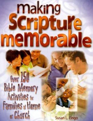 Making Scripture Memorable: Over 150 Fun Bible Memory Activities for Families at Home or Church 9780784711101