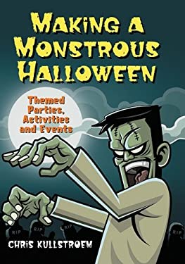 Making a Monstrous Halloween: Themed Parties, Activities and Events 9780786444380