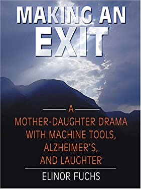 Making an Exit: A Mother-Daughter Drama with Alzheimer's, Machine Tools, and Laughter 9780786276936