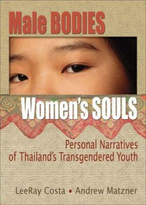 Male Bodies, Women's Souls: Personal Narratives of Thailand's Transgendered Youth 9780789031150