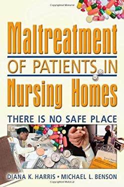 Maltreatment of Patients in Nursing Homes: There Is No Safe Place 9780789023254