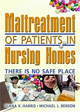 Maltreatment of Patients in Nursing Homes: There Is No Safe Place 9780789023261