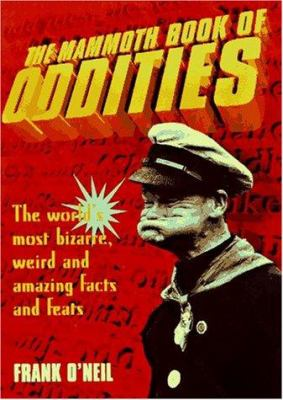Mammoth Book of Oddities: The World's Most Bizarre, Weird, and Amazing Facts and Feats 9780786703753