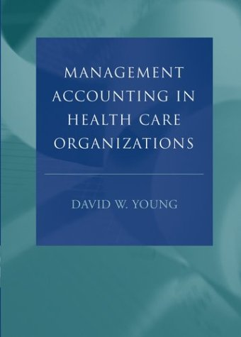 Management Accounting in Health Care Organizations 9780787967451