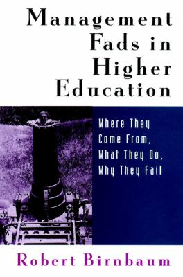 Management Fads in Higher Education: Where They Come From, What They Do, Why They Fail 9780787944568