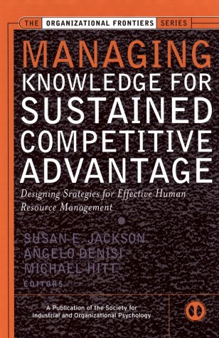 Managing Knowledge for Sustained Competitive Advantage: Designing Strategies for Effective Human Resource Management 9780787957179