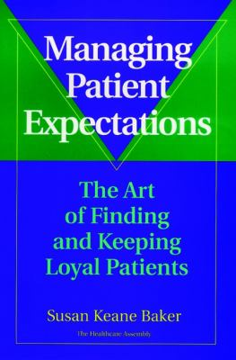 Managing Patient Expectations: The Art of Finding and Keeping Loyal Patients 9780787941581